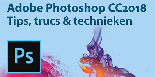 Adobe Photoshop CC2018 Tips, trucs & technieken